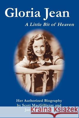 Gloria Jean: A Little Bit of Heaven Scott Macgillivray Jan Macgillivray 9780595370801