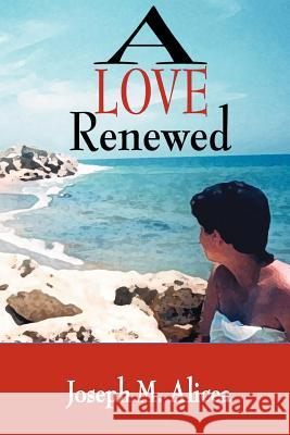 A Love Renewed Joseph M. Alicea 9780595370924