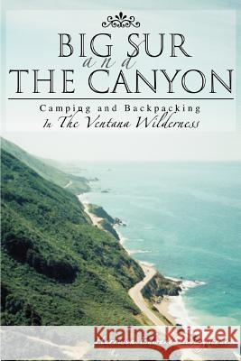 Big Sur and the Canyon: Camping and Backpacking in the Ventana Wilderness Harrison Livingstone 9780595371563