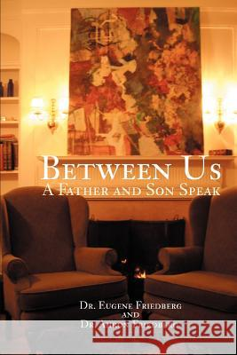 Between Us: A Father and Son Speak Ahron Friedberg Eugene Friedberg 9780595371884