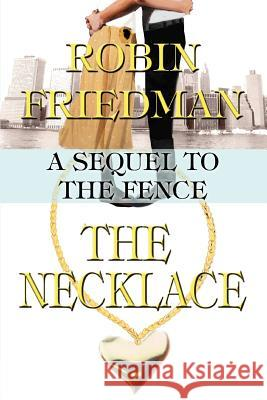 The Necklace: A Sequel to the Fence Robin Friedman 9780595372218