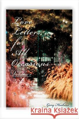 Love Letters for All Occasions: Volume 1 Gary Hoskins 9780595372997