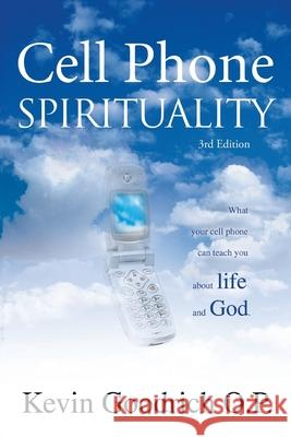 Cell Phone Spirituality : What your cell phone can teach you about life and God. Kevin Goodric 9780595373215