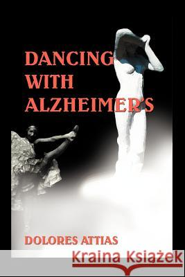 Dancing with Alzheimer's Dolores Attias 9780595373512