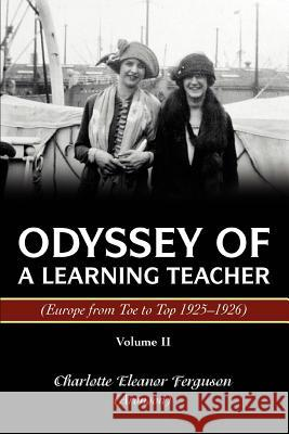 Odyssey of a Learning Teacher (Europe from Toe to Top 1925-1926): Volume II Charlotte Ferguson 9780595375059