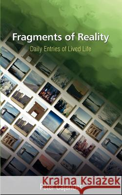 Fragments of Reality: Daily Entries of Lived Life Peter Cajander 9780595375226
