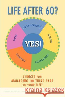 Life After 60? Yes!: Choices for Managing the Third Part of Your Life John Alva Morford Julie Yearsley Hungar Delight Carter Willing 9780595375387