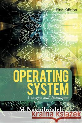 Operating System: Concepts and Techniques M. Naghibzadeh 9780595375974