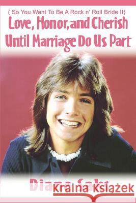 Love, Honor, and Cherish Until Marriage Do Us Part: ( So You Want to Be a Rock N' Roll Bride II) Diane Saks 9780595376490
