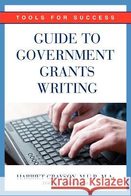 Guide to Government Grants Writing : Tools for Success Harriet Grayso 9780595377855