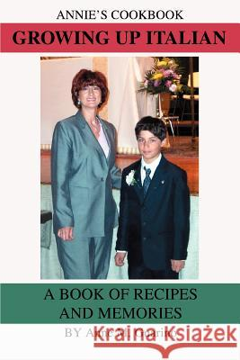 Growing Up Italian: A Book of Recipes and Memories Anne M. Guarino 9780595378081