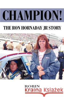 Champion!: The Ron Hornaday Jr Story Robin Ervin 9780595379200