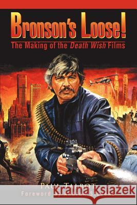 Bronson's Loose! : The Making of the Death Wish Films Paul Talbot 9780595379828