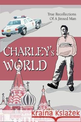 Charley's World : True Recollections Of A Jinxed Man Charles Barron 9780595380015