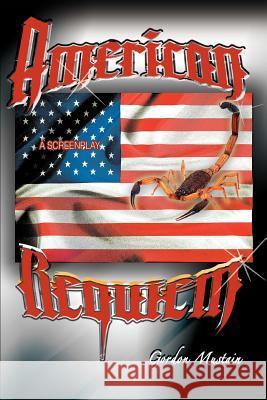 American Requiem : A Screenplay Gordon Mustain 9780595380664