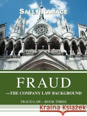 Fraud--The Company Law Background: Fraud Law-Book Three Sally Ramage 9780595381357
