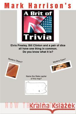 A Brit Of Trivia : Now That's Trivia Mark Harrison 9780595381401