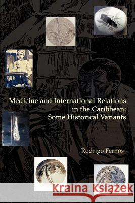 Medicine and International Relations in the Caribbean: Some Historical Variants Rodrigo Fernos 9780595382392