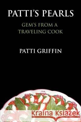 Patti's Pearls: Gem's from a Traveling Cook Patti Griffin 9780595383344