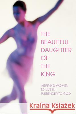 The Beautiful Daughter of the King: Inspiring Women to Live in Surrender to God Denise M. Young 9780595384242