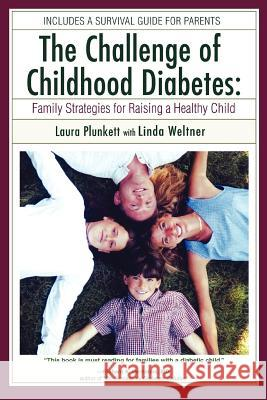 The Challenge of Childhood Diabetes: Family Strategies for Raising a Healthy Child Laura Plunkett Linda Weltner 9780595386253