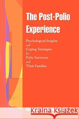 The Post-Polio Experience: Psychological Insights and Coping Strategies for Polio Survivors and Their Families Margaret E. Backma 9780595386390