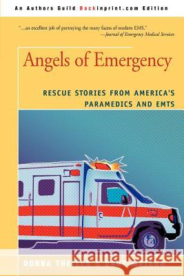 Angels of Emergency : Rescue Stories from America's Paramedics and Emts Dary Matera Donna Theisen 9780595388127