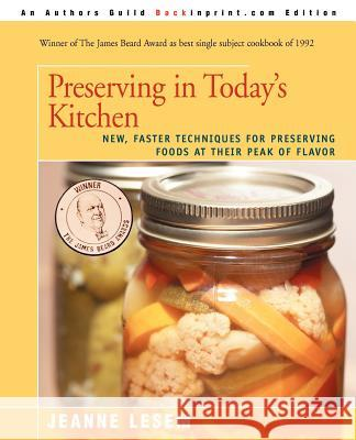 Preserving in Today's Kitchen: New, Faster Techniques for Preserving Foods at Their Peak of Flavor Jeanne Lesem 9780595388134