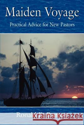 Maiden Voyage : Practical Advice for New Pastors Ronald E. Ramsey 9780595389049