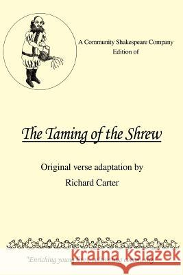 A Community Shakespeare Company Edition of the Taming of the Shrew Richard Carter 9780595389322