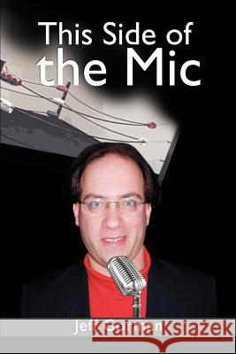 This Side of the Mic Jeff Gorman 9780595389452