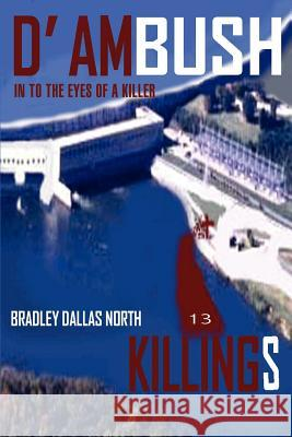 D' Ambush Killings: In to the Eyes of a Killer Bradley Dallas North 9780595389568