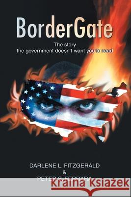 BorderGate : The story the government doesn't want you to read Darlene L. Fitzgerald Peter S. Ferrara 9780595389841