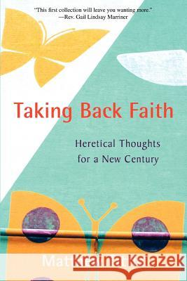 Taking Back Faith : Heretical Thoughts for a New Century Matthew Tittle 9780595391110
