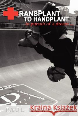 Transplant to Handplant : in pursuit of a dream ... Paul Noworyta 9780595392261