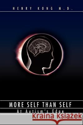 More Self Than Self: At Autism's Edge Henry Kong 9780595392964