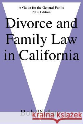 Divorce and Family Law in California : A Guide for the General Public Bob Pickus 9780595393312