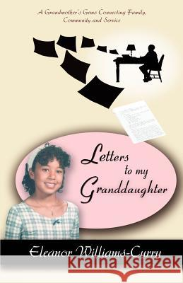 Letters to My Granddaughter: A Grandmother's Gems Connecting Family, Community and Service Eleanor Curry 9780595395132