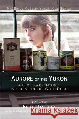 Aurore of the Yukon: A Girl's Adventure in the Klondike Gold Rush Keith Halliday 9780595395460