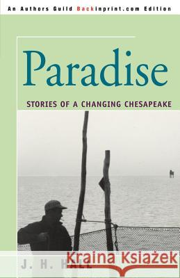 Paradise : Stories of a Changing Chesapeake J. H. Hall 9780595398713