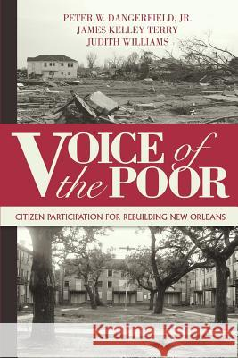 Voice of the Poor : Citizen Participation for Rebuilding New Orleans Jr. Peter W. Dangerfield James Kelley Terry Judith Williams 9780595400645