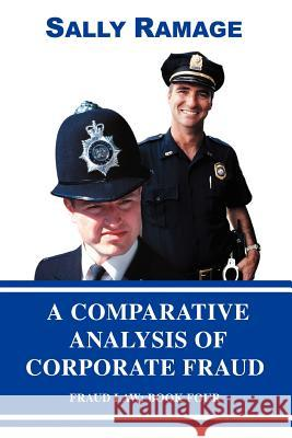 A Comparative Analysis of Corporate Fraud: Fraud Law: Book Four Sally Ramage 9780595401987