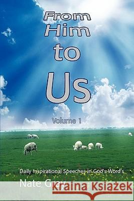 From Him to Us: Volume 1 Nate Gray 9780595403950