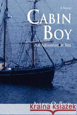 Cabin Boy: An Adventure at Sea Averyl O. Reed 9780595404926