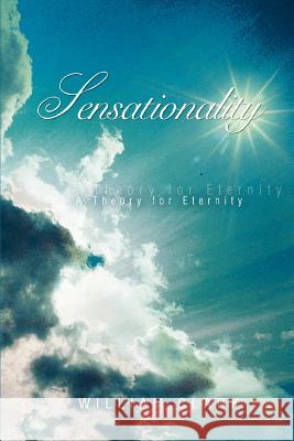 Sensationality: A Theory for Eternity William Clark 9780595406173