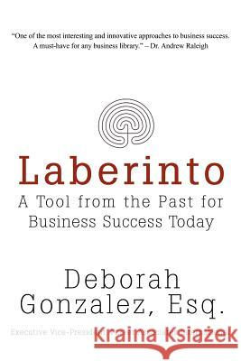 Laberinto: A Tool from the Past for Business Success Today Deborah Gonzale 9780595407309