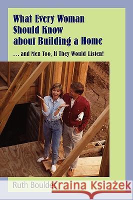 What Every Woman Should Know about Building a Home Ruth Bouldes 9780595407361
