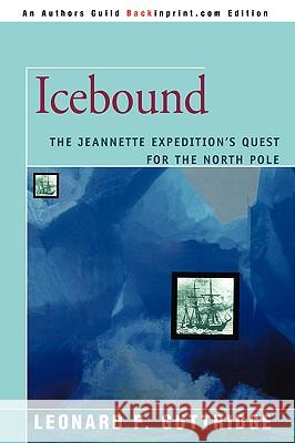 Icebound: The Jeannette Expedition's Quest for the North Pole Leonard F. Guttridge 9780595409815