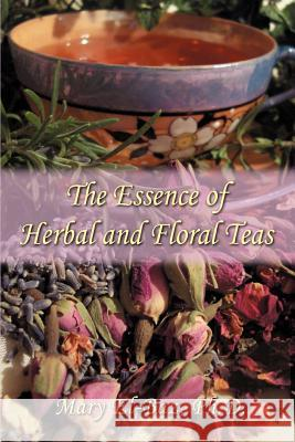 The Essence of Herbal and Floral Teas Mary El-Baz 9780595410262