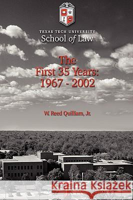 Texas Tech University School of Law: The First 35 Years: 1967-2002 W. Reed Quillia 9780595411375